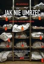 Okładka książki Jak nie umrzeć. Opowieści patologa sądowego