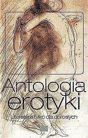 Okładka książki Antologia erotyki : literatura tylko dla dorosłych