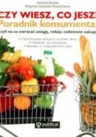 Czy wiesz, co jesz? Poradnik konsumenta, czyli na co zwracać uwagę, robiąc codzienne zakupy