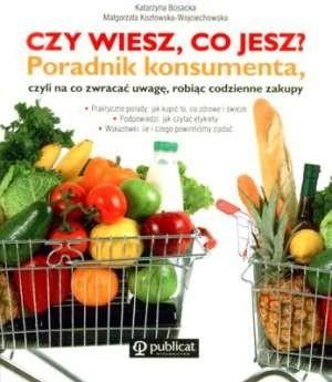 Okładka książki Czy wiesz, co jesz? Poradnik konsumenta, czyli na co zwracać uwagę, robiąc codzienne zakupy