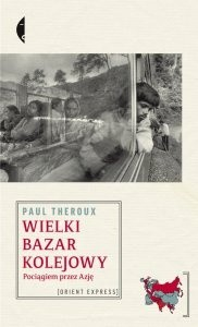 Okładka książki Wielki bazar kolejowy. Pociągiem przez Azję