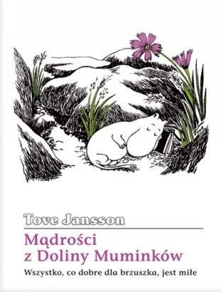 Okładka książki Mądrości z Doliny Muminków. Wszystko, co dobre dla brzuszka, jest miłe