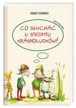 Okładka książki Co słychać u Siedmiu Krasnoludków?