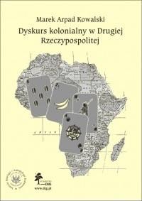 Okładka książki Dyskurs kolonialny w drugiej Rzeczypospolitej
