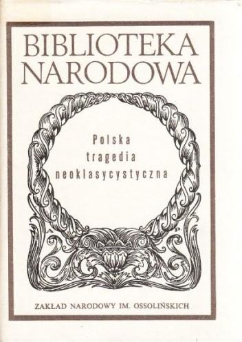 Okładka książki Polska tragedia neoklasycystyczna