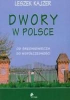 Dwory w Polsce. Od średniowiecza do współczesności