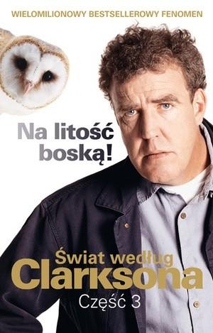 Okładka książki Świat według Clarksona, część 3. Na litość boską!