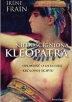 Niedościgniona Kleopatra. Opowieść o ostatniej królowej Egiptu