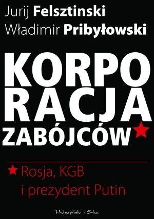 Okładka książki Korporacja zabójców. Rosja, KGB i prezydent Putin