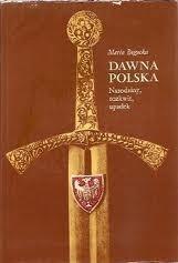 Okładka książki Dawna Polska. Narodziny, rozkwit, upadek