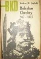 Bolesław Chrobry 967 - 1025