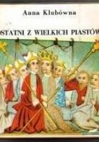 Ostatni z wielkich Piastów
