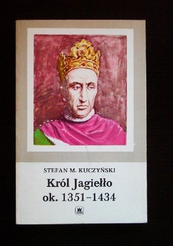 Okładka książki Król Jagiełło ok. 1351 - 1434
