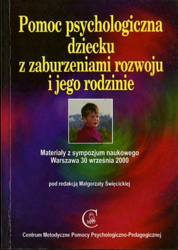 Okładka książki Pomoc psychologiczna dziecku z zaburzeniami rozwoju i jego rodzinie. Materiały z sympozjum naukowego Warszawa 30 września 2000