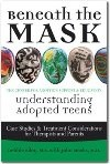 Okładka książki Beneath the mask. Understanding Adopted Teens