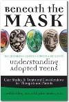 Okładka książki Beneath the mask. Understanding Adopted Teens