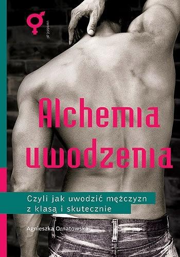 Okładka książki Alchemia uwodzenia czyli jak uwodzić mężczyzn z klasą i skutecznie