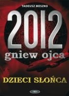 Okładka książki 2012: gniew ojca, tom 1 Dzieci Słońca
