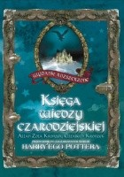Księga wiedzy czarodziejskiej. Przewodnik po zaczarowanym świecie Harry'ego Pottera. Wydanie rozszerzone.