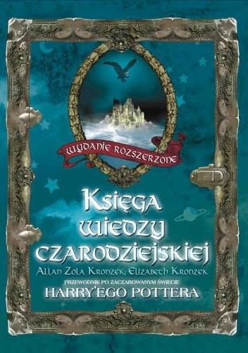 Okładka książki Księga wiedzy czarodziejskiej. Przewodnik po zaczarowanym świecie Harry'ego Pottera. Wydanie rozszerzone.