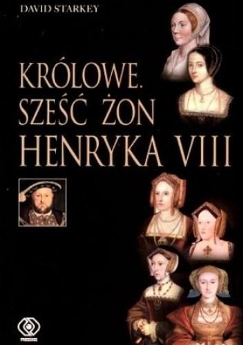Okładka książki Królowe: Sześć żon Henryka VIII