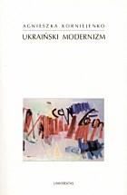 Okładka książki Ukraiński modernizm. Próba periodyzacji procesu historycznoliterackiego