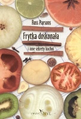Okładka książki Frytka doskonała i inne sekrety kuchni