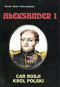 Okładka książki Aleksander I. Car Rosji, król Polski
