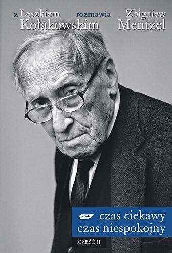 Okładka książki Czas ciekawy, czas niespokojny. Z Leszkiem Kołakowskim rozmawia Zbigniew Mentzel. Część II