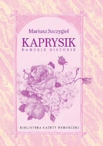 Okładka książki Kaprysik. Damskie historie