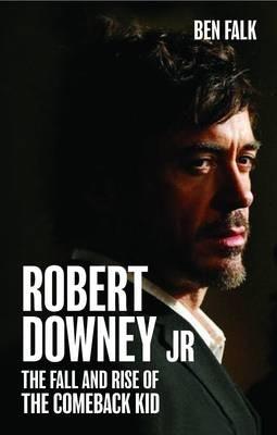Okładka książki Robert Downey Jr: The Fall and Rise of the Comeback Kid