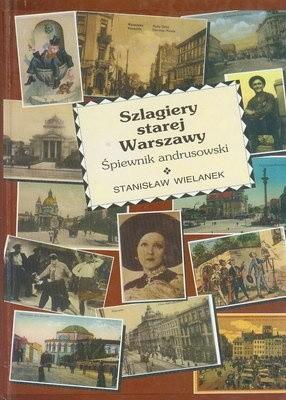 Okładka książki Szlagiery starej Warszawy  -  śpiewnik andrusowski