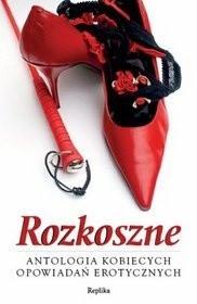 Okładka książki Rozkoszne. Antologia kobiecych opowiadań erotycznych