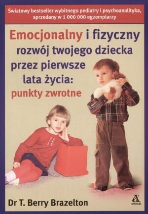 Okładka książki Emocjonalny i fizyczny rozwój twojego dziecka przez pierwsze lata życia: punkty zwrotne