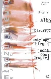 Okładka książki Franz albo Dlaczego antylopy biegną jedna obok drugiej