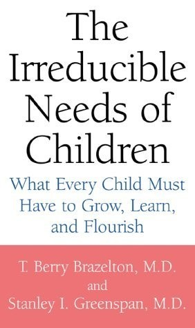 Okładka książki The Irreducible Needs of Children: What Every Child Must Have to Grow, Learn