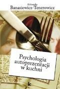 Okładka książki Psychologia autoprezentacji w kuchni