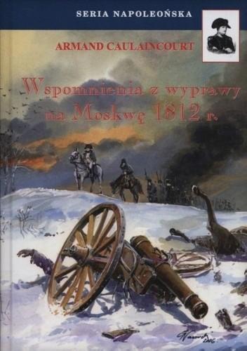 Okładka książki Wspomnienia z wyprawy na Moskwę 1812 r.