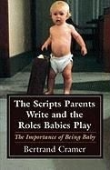 Okładka książki The Scripts Parents Write and the Roles Babies Play: The Importance of Being Baby