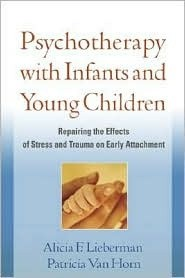 Okładka książki Psychotherapy with Infants and Young Children: Repairing the Effects of Stress and Trauma on Early Attachment