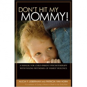 Okładka książki Don't Hit My Mommy: A Manual For Child-parent Psychotherapy With Young Witnesses Of Family Violence