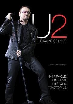 Okładka książki U2. The Name Of Love. Inspiracje, znaczenia i historie tekstów U2