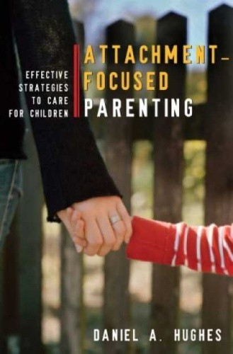 Okładka książki Attachment-Focused Parenting: Effective Strategies to Care for Children