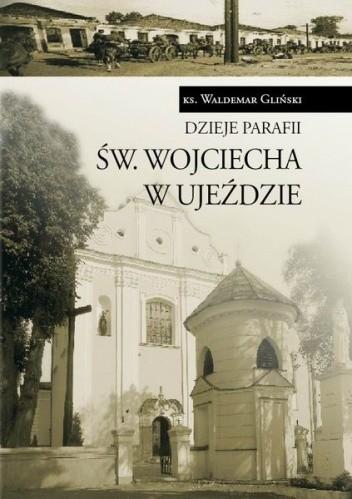 Okładka książki Dzieje parafii św. Wojciecha w Ujeździe