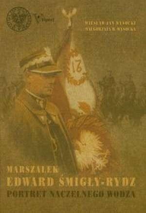 Okładka książki Marszałek Edward Śmigły-Rydz. Portret Naczelnego Wodza