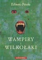 Wampiry i Wilkołaki. Źródła, historia, legendy od antyku do współczesności