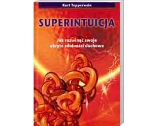 Okładka książki Superintuicja - Jak rozwinąć swoje ukryte zdolności duchowe