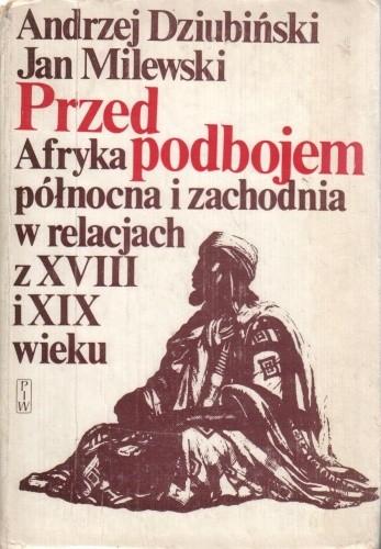 Okładka książki Przed podbojem. Afryka północna i zachodnia w relacjach z XVIII i XIX wieku