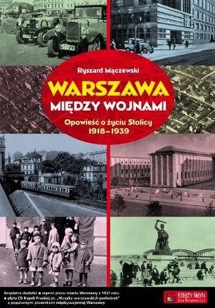 Okładka książki Warszawa między wojnami. Opowieść o życiu Stolicy 1918-1939