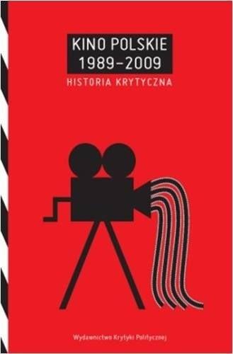 Okładka książki Kino Polskie 1989-2009. Historia Krytyczna